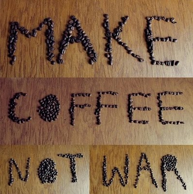 make coffe not war